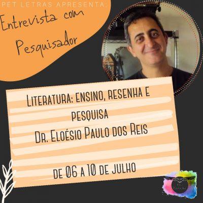 Entrevista com Pesquisador: Literatura: ensino, resenha e pesquisa, com o Dr. Eloésio Paulo dos Reis
