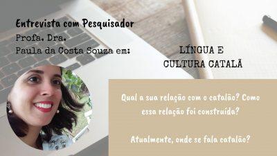 Entrevista com Pesquisador. Profa. Dra. Paula da Costa Souza, Língua e Cultura Catalã. Pt. 1