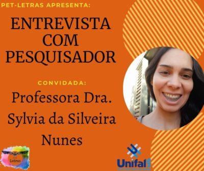 Entrevista com Pesquisador: Professora Dra. Sylvia da Silveira Nunes