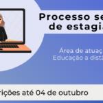 Processo Seletivo de estágio na área de Educação a distância