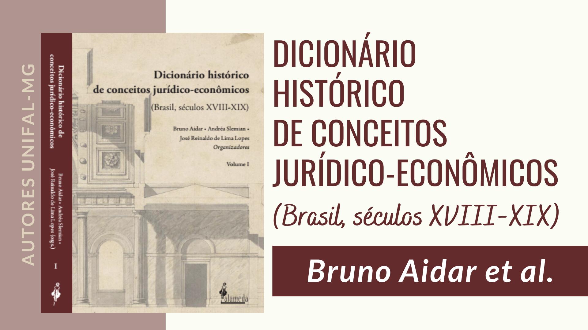 """""""Dicionário histórico de conceitos jurídico-econômicos: Brasil (séculos XVIII-XIX)"""" – Bruno Aidar et al."""